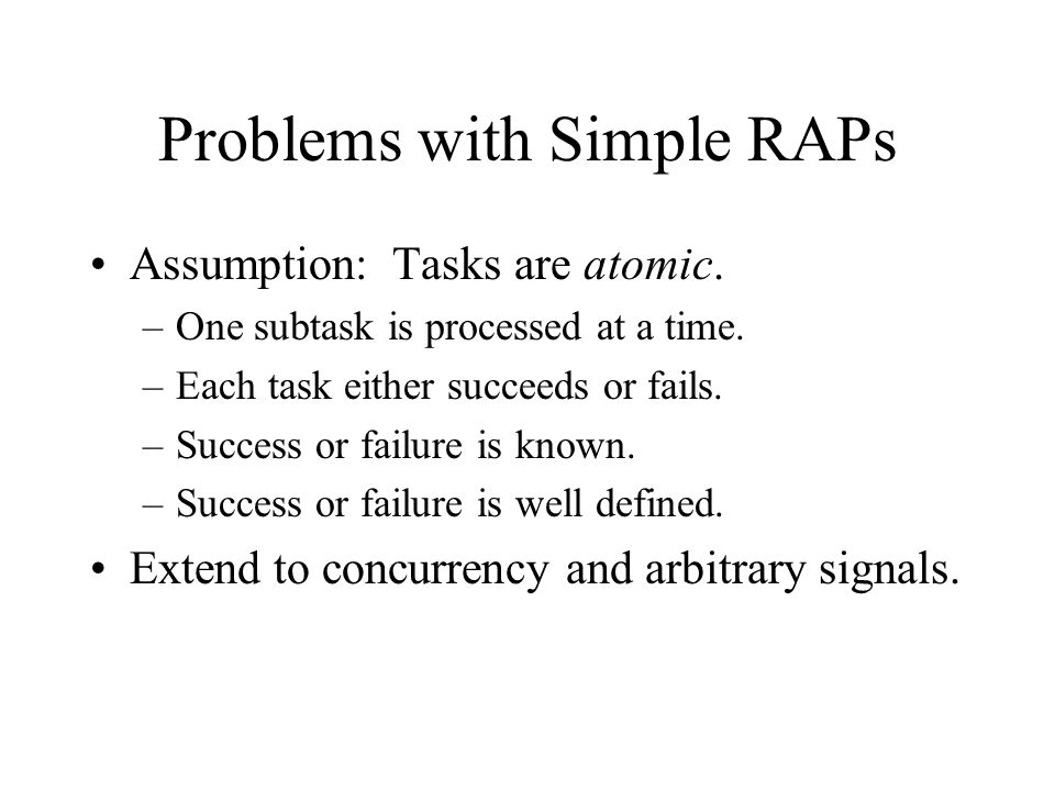 Problems with Simple RAPs Assumption: Tasks are atomic.