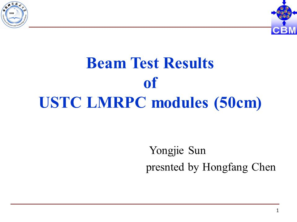 1 Beam Test Results of USTC LMRPC modules (50cm) Yongjie Sun presnted by Hongfang Chen