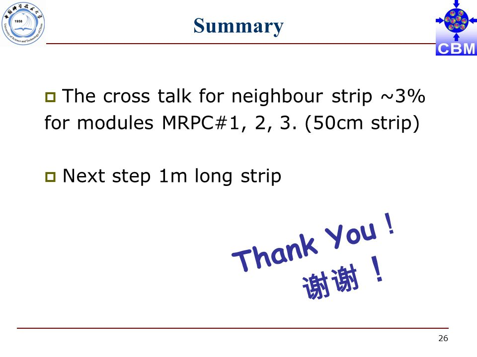 26 Summary  The cross talk for neighbour strip ~3% for modules MRPC#1, 2, 3.
