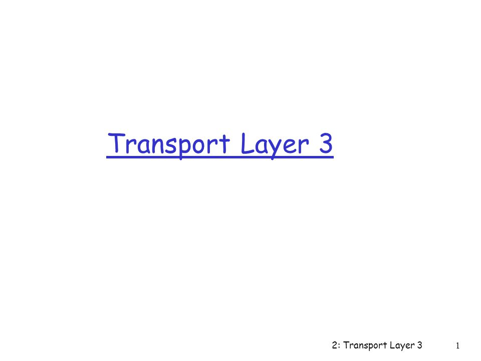 2: Transport Layer 31 Transport Layer 3