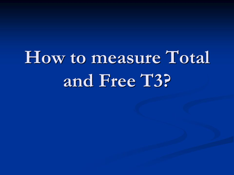 How to measure Total and Free T3?