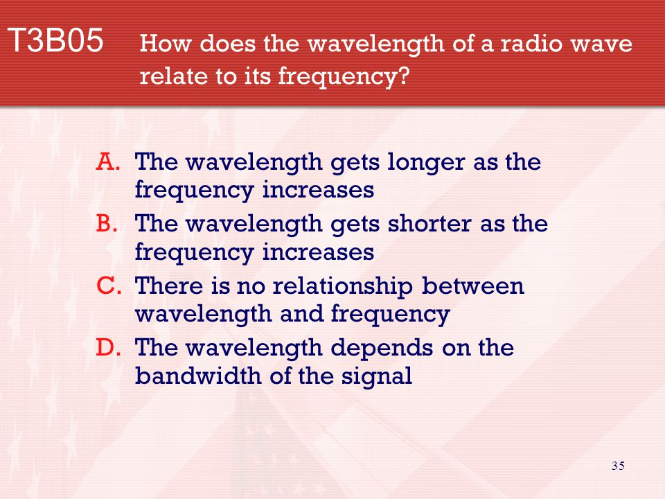 35 T3B05 How does the wavelength of a radio wave relate to its frequency.