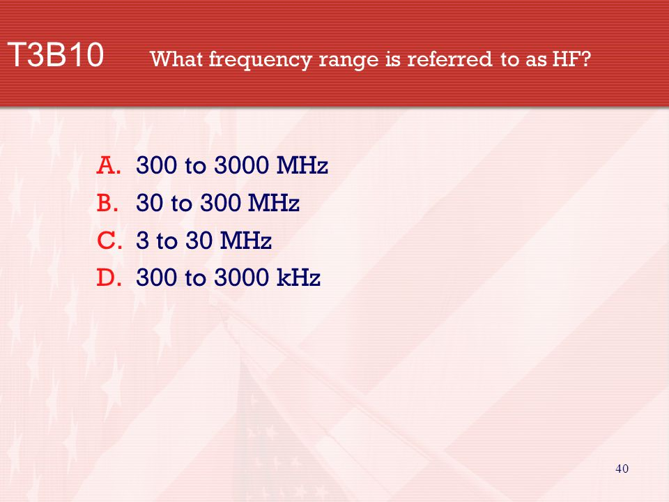 40 T3B10 What frequency range is referred to as HF.