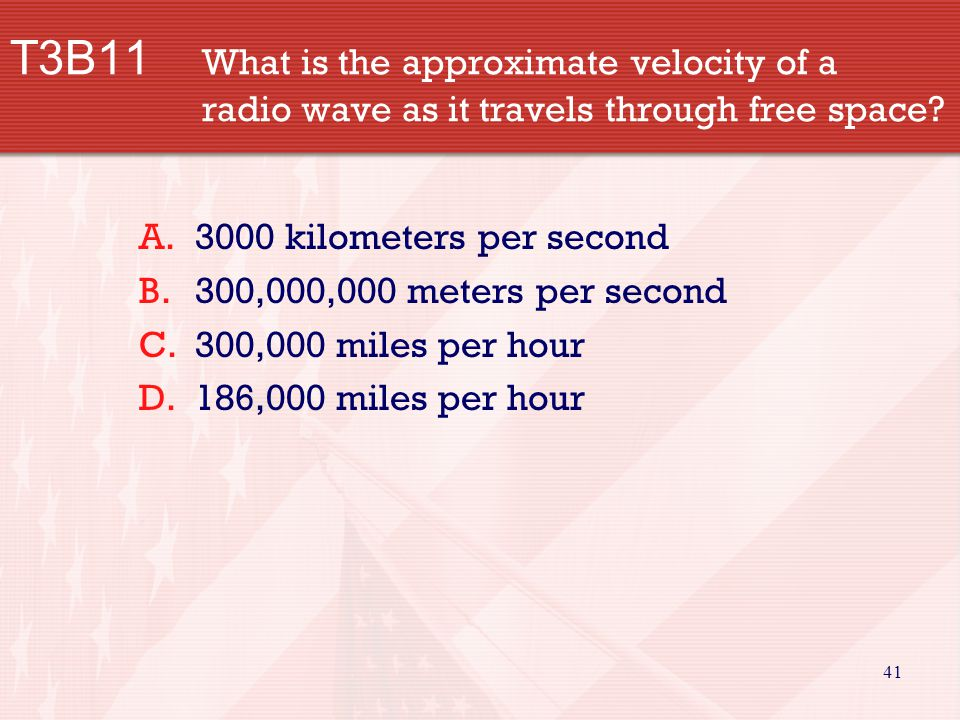 41 T3B11 What is the approximate velocity of a radio wave as it travels through free space.