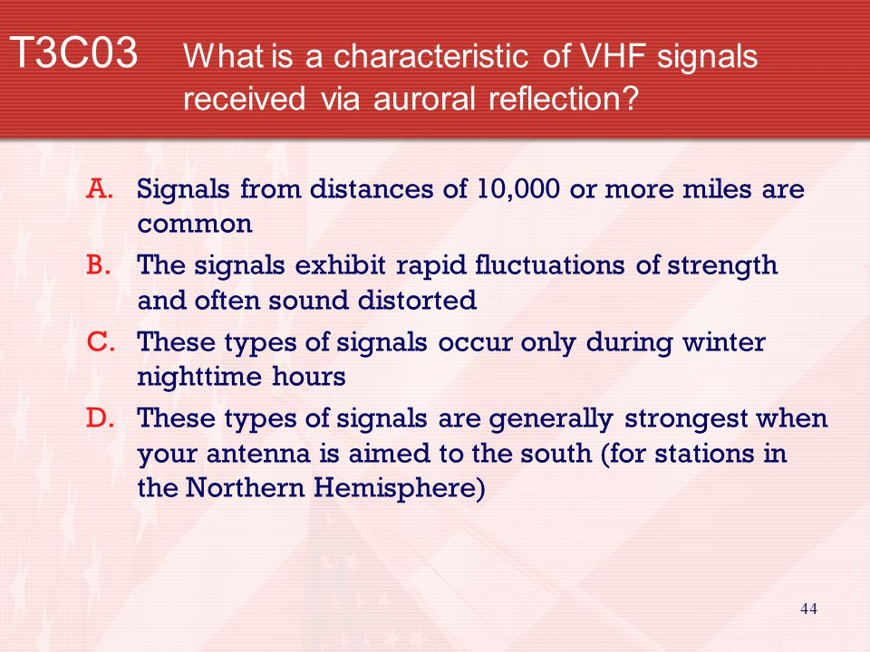 44 T3C03 What is a characteristic of VHF signals received via auroral reflection.