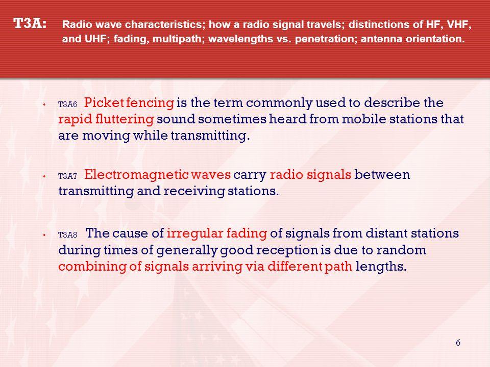 6 T3A: Radio wave characteristics; how a radio signal travels; distinctions of HF, VHF, and UHF; fading, multipath; wavelengths vs.