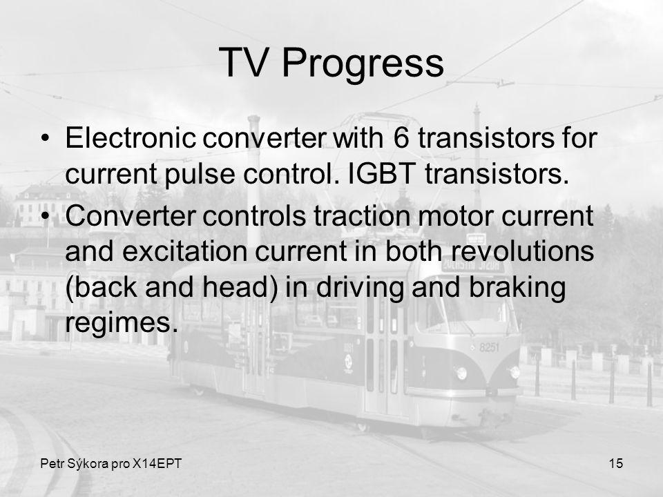 Petr Sýkora pro X14EPT15 TV Progress Electronic converter with 6 transistors for current pulse control. IGBT transistors. Converter controls traction