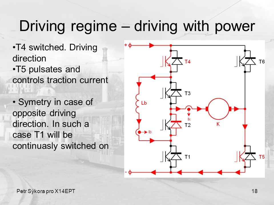 Petr Sýkora pro X14EPT18 Driving regime – driving with power T4 switched. Driving direction T5 pulsates and controls traction current Symetry in case