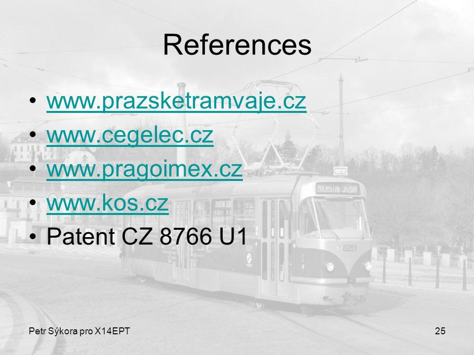 Petr Sýkora pro X14EPT25 References www.prazsketramvaje.cz www.cegelec.cz www.pragoimex.cz www.kos.cz Patent CZ 8766 U1