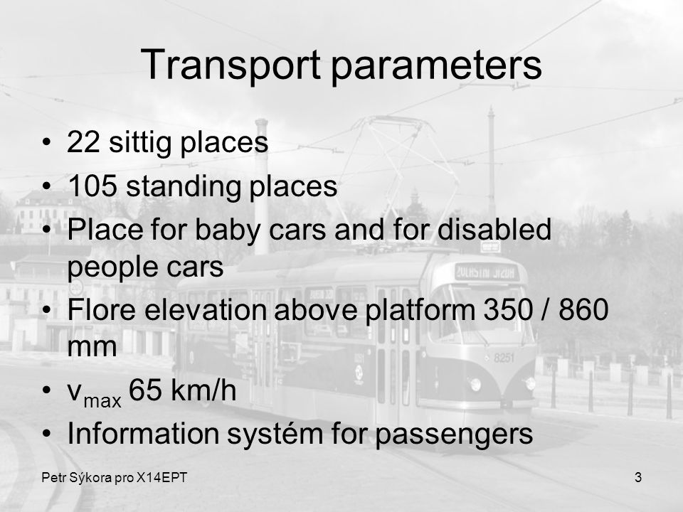 Petr Sýkora pro X14EPT3 Transport parameters 22 sittig places 105 standing places Place for baby cars and for disabled people cars Flore elevation abo