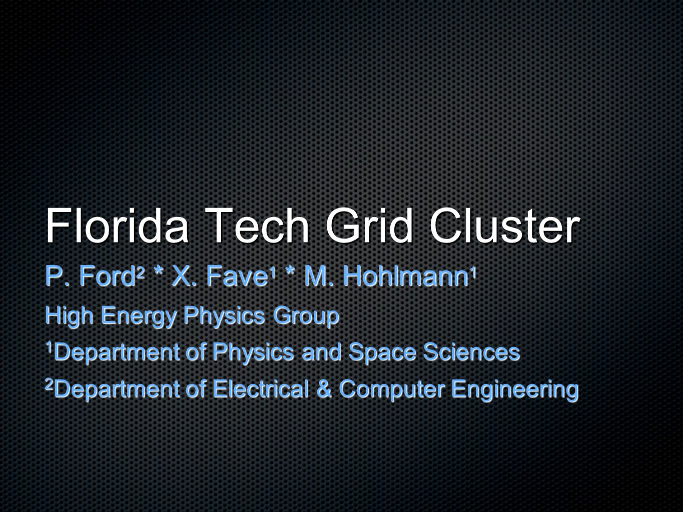 Florida Tech Grid Cluster P. Ford 2 * X. Fave 1 * M.