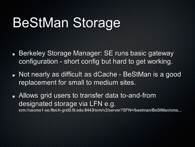 BeStMan Storage Berkeley Storage Manager: SE runs basic gateway configuration - short config but hard to get working.