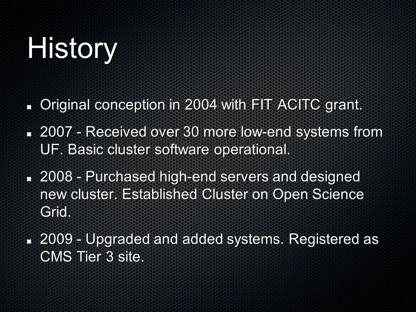 History Original conception in 2004 with FIT ACITC grant. 2007 - Received over 30 more low-end systems from UF. Basic cluster software operational. 20