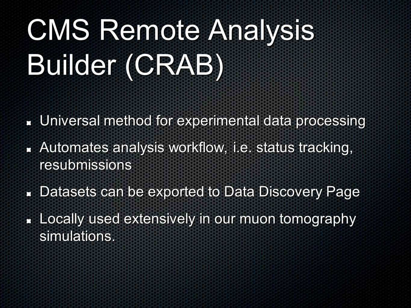 CMS Remote Analysis Builder (CRAB) Universal method for experimental data processing Automates analysis workflow, i.e.