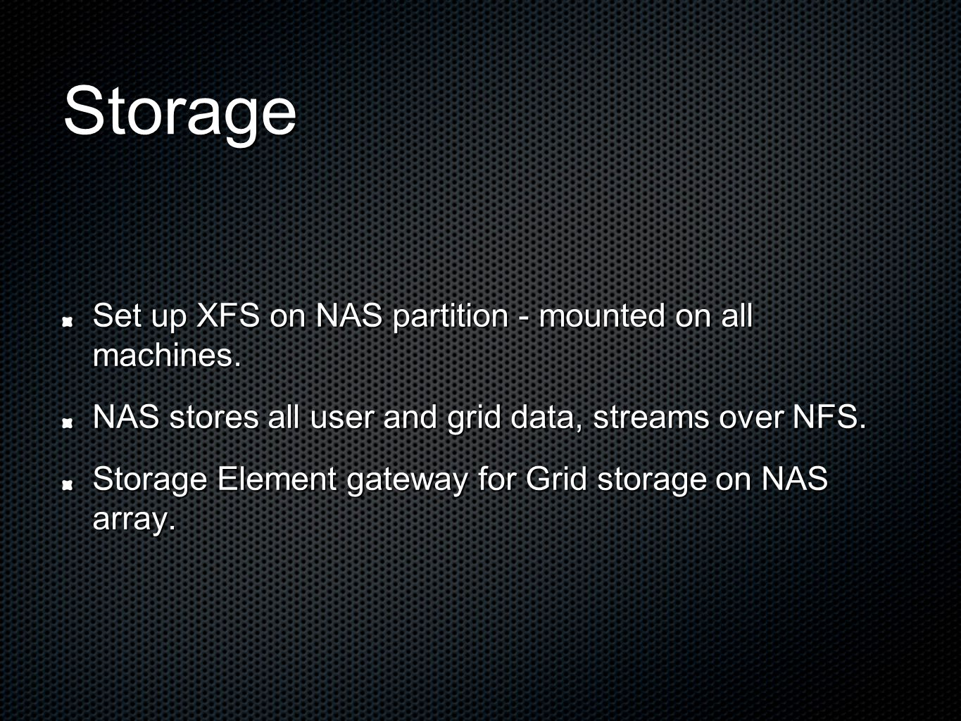 Storage Set up XFS on NAS partition - mounted on all machines.