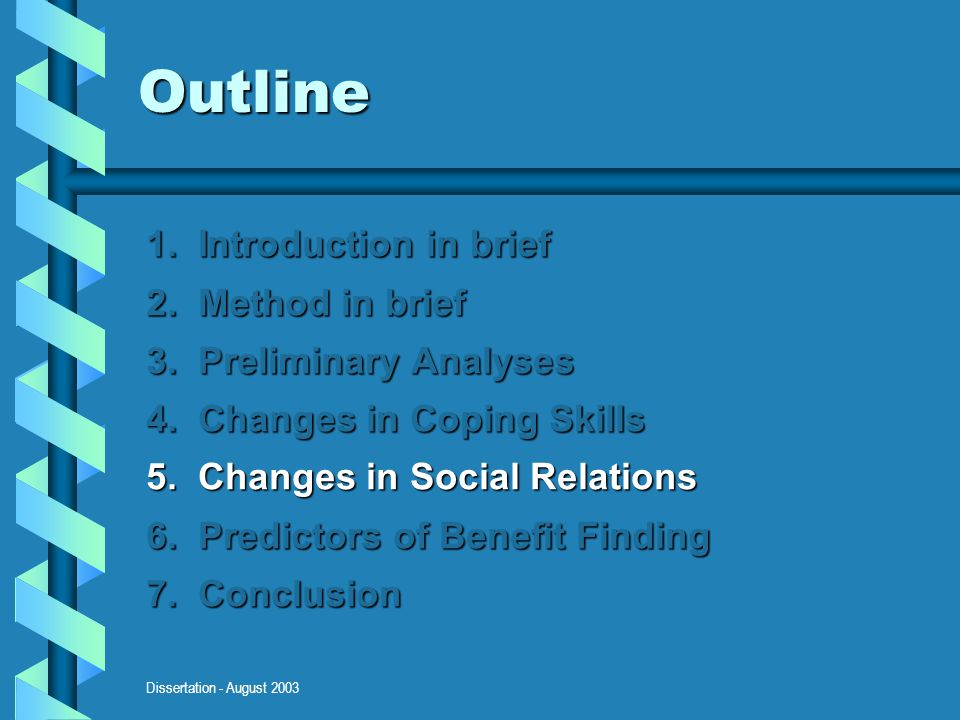 Dissertation - August 2003 Outline 1. Introduction in brief 2. Method in brief 3. Preliminary Analyses 4. Changes in Coping Skills 5. Changes in Socia