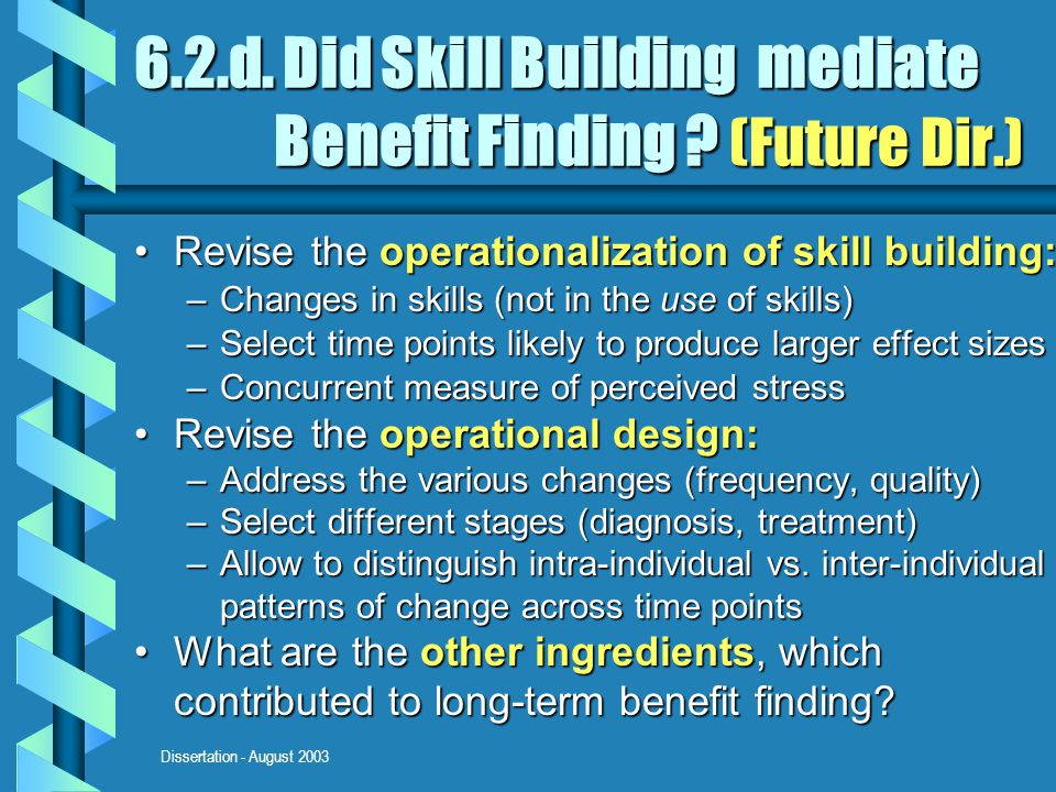 Dissertation - August 2003 6.2.d. Did Skill Building mediate Benefit Finding .