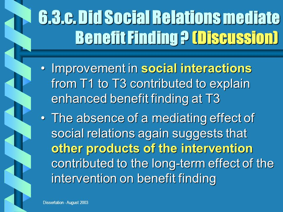 Dissertation - August 2003 6.3.c. Did Social Relations mediate Benefit Finding ? (Discussion) Improvement in social interactions from T1 to T3 contrib