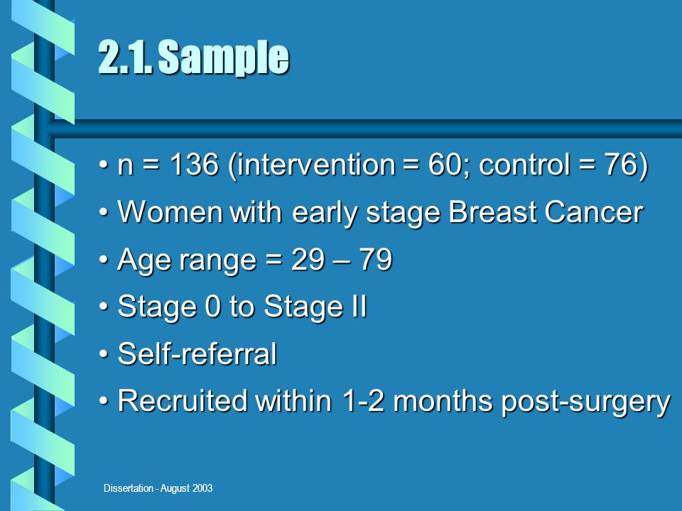 Dissertation - August 2003 n = 136 (intervention = 60; control = 76) n = 136 (intervention = 60; control = 76) Women with early stage Breast Cancer Wo