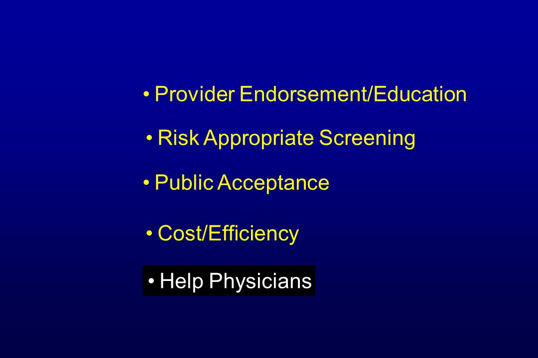 Risk Appropriate Screening Provider Endorsement/Education Public Acceptance Cost/Efficiency Help Physicians