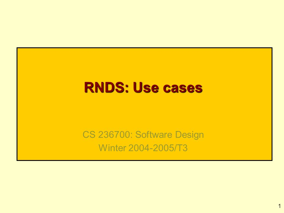 1 RNDS: Use cases CS 236700: Software Design Winter 2004-2005/T3