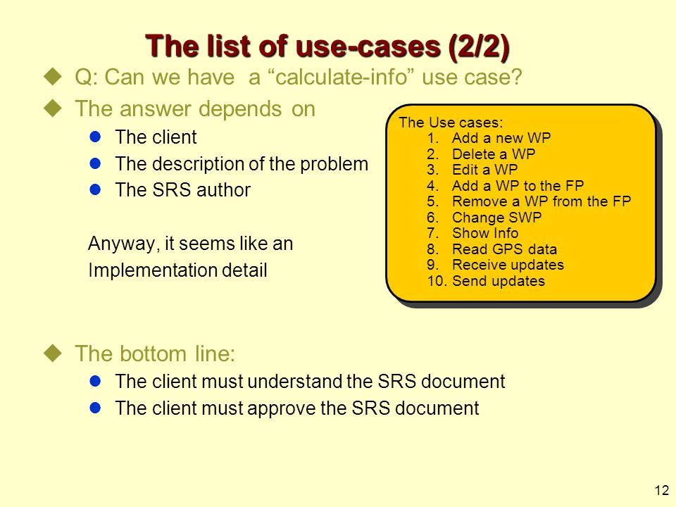12 The list of use-cases (2/2)  Q: Can we have a calculate-info use case.