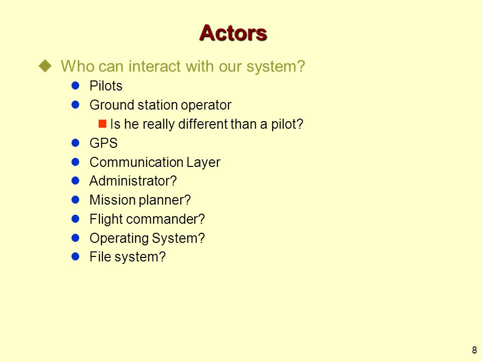 8 Actors  Who can interact with our system.