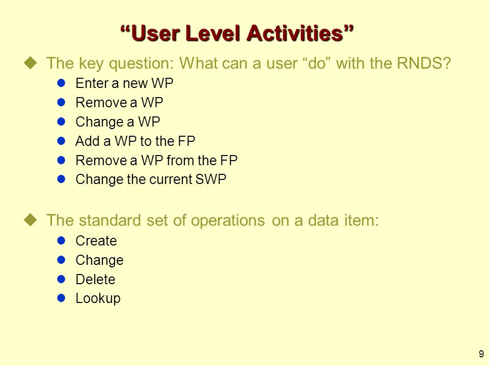 9 User Level Activities  The key question: What can a user do with the RNDS.