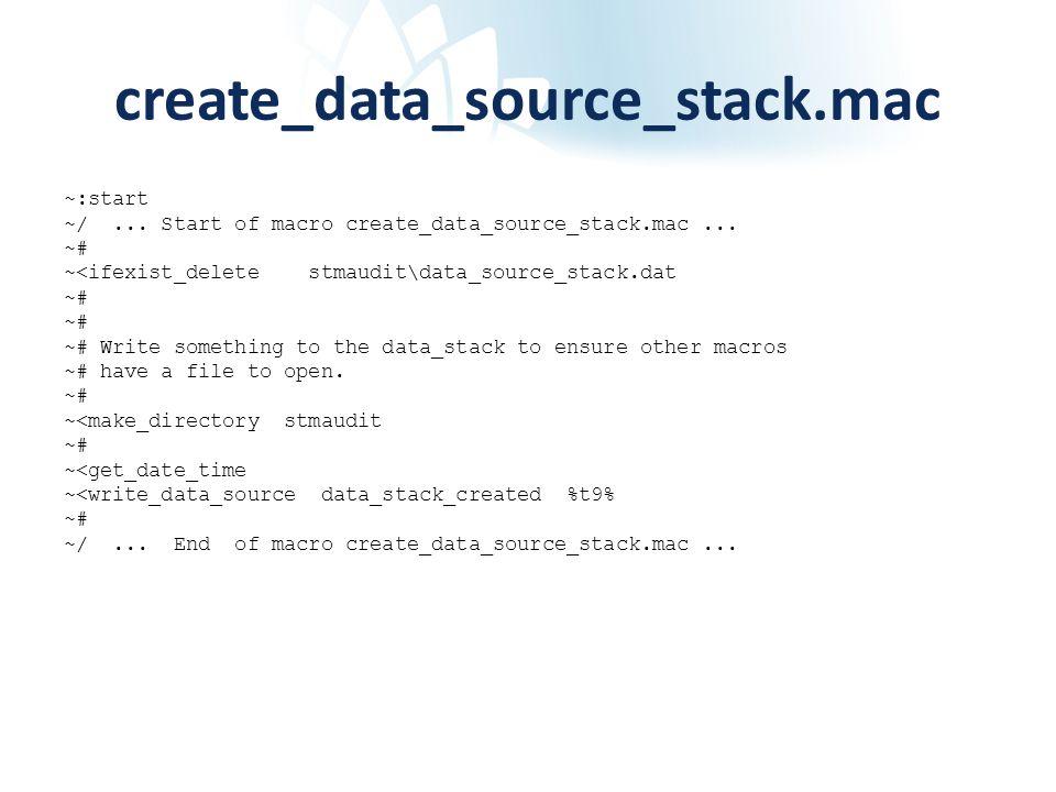 create_data_source_stack.mac ~:start ~/... Start of macro create_data_source_stack.mac... ~# ~<ifexist_delete stmaudit\data_source_stack.dat ~# ~# Wri