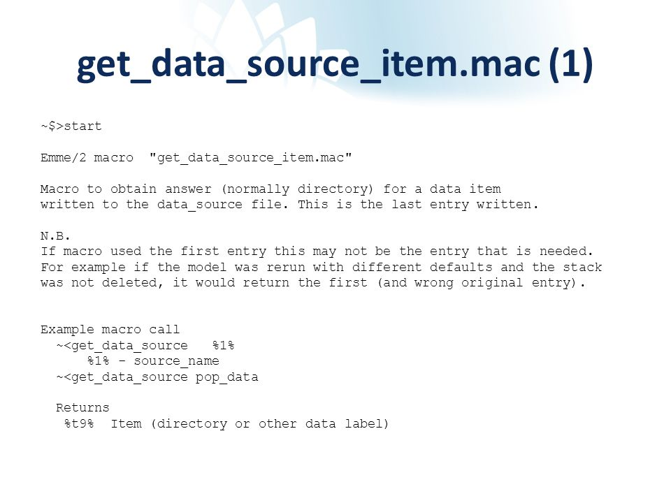 get_data_source_item.mac (1) ~$>start Emme/2 macro get_data_source_item.mac Macro to obtain answer (normally directory) for a data item written to the data_source file.