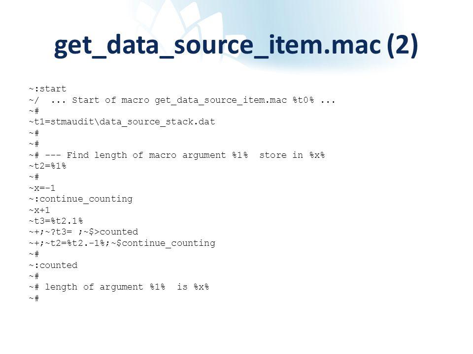 get_data_source_item.mac (2) ~:start ~/... Start of macro get_data_source_item.mac %t0%... ~# ~t1=stmaudit\data_source_stack.dat ~# ~# --- Find length