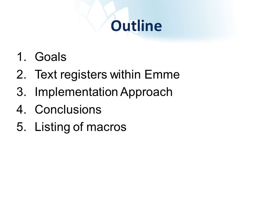 Outline 1.Goals 2.Text registers within Emme 3.Implementation Approach 4.Conclusions 5.Listing of macros
