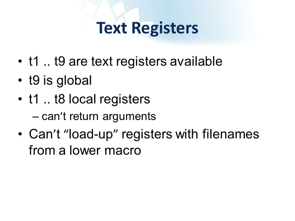 Text Registers t1.. t9 are text registers available t9 is global t1..