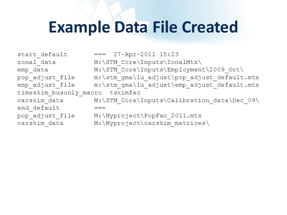 Example Data File Created start_default === 27-Apr-2011 15:23 zonal_data M:\STM_Core\Inputs\ZonalMtx\ emp_data M:\STM_Core\Inputs\Employment\2009_Oct\