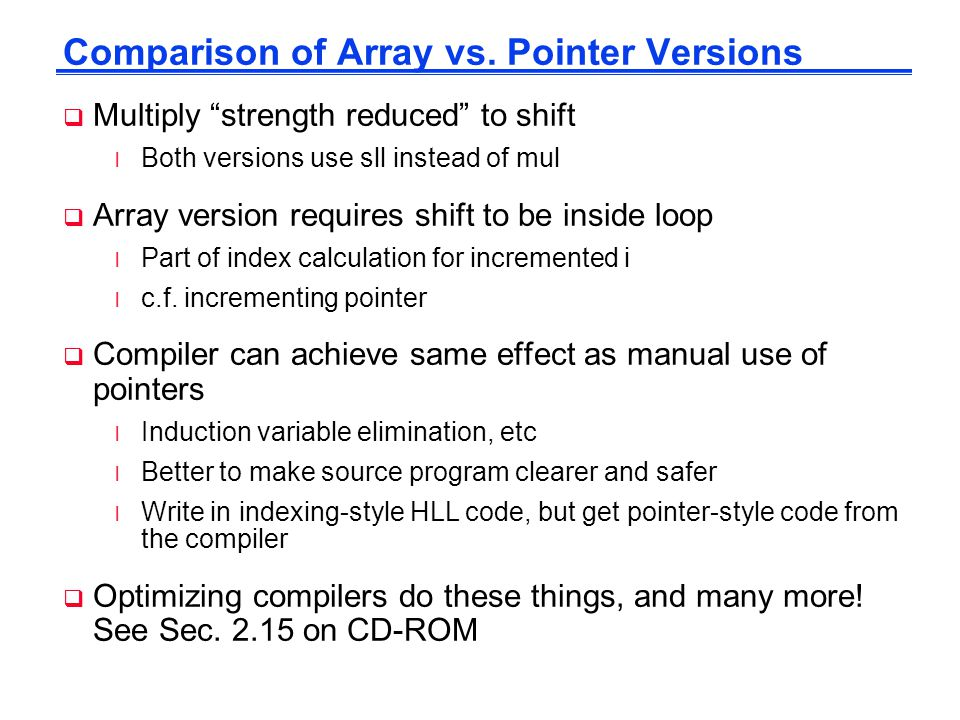 "Comparison of Array vs. Pointer Versions  Multiply ""strength reduced"" to shift l Both versions use sll instead of mul  Array version requires shift"