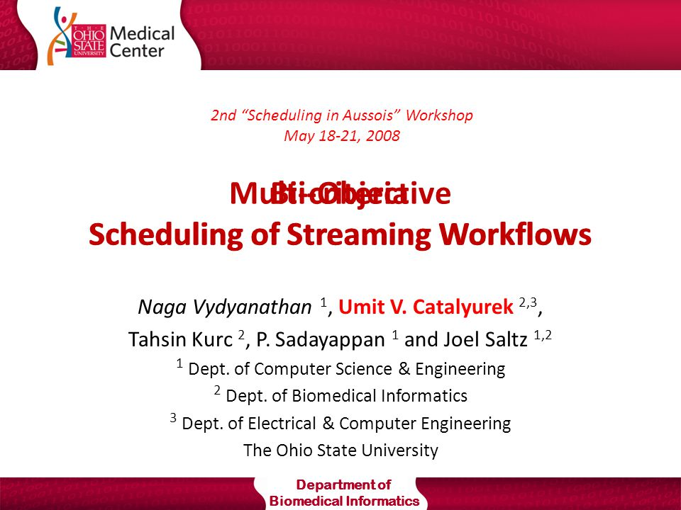 Department of Biomedical Informatics Multi-Objective Scheduling of Streaming Workflows Naga Vydyanathan 1, Umit V.