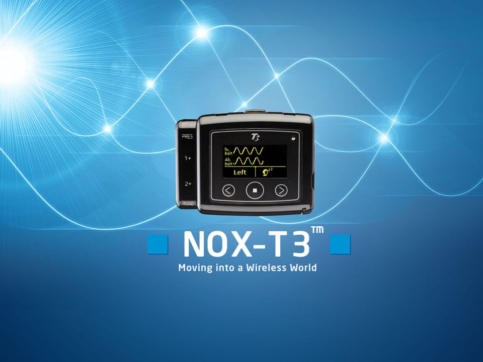 Moving into a Wireless World  NOX T3 receives signals wirelessly:  General: up to seven auxiliary Bluetooth devices  Nonin Bluetooth oximeter: eliminating the longest sensor wire in PG  Nonin end tidal CO 2 (EtCO 2 ): wireless data transfer minimizing cabling  Future: more and more new device generations will offer data streaming via Bluetooth to be connected to T3  Emerging feature - NOX T3 transmitting signals wirelessly:  Online recordings via Bluetooth or Bluetooth / LAN / WLAN  Remote access via Bluetooth or Bluetooth / LAN / WLAN