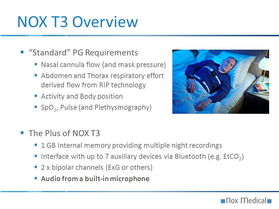 """NOX T3 Overview  """"Standard"""" PG Requirements  Nasal cannula flow (and mask pressure)  Abdomen and Thorax respiratory effort and derived flow from RI"""
