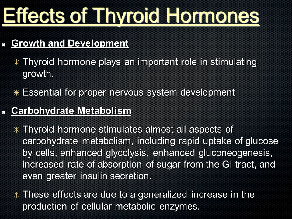 Effects of Thyroid Hormones Growth and Development ✴ Thyroid hormone plays an important role in stimulating growth.