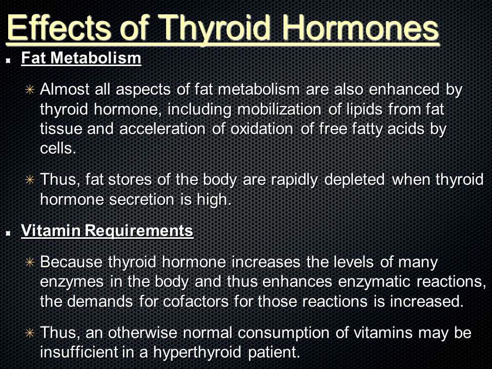 Effects of Thyroid Hormones Fat Metabolism ✴ Almost all aspects of fat metabolism are also enhanced by thyroid hormone, including mobilization of lipids from fat tissue and acceleration of oxidation of free fatty acids by cells.