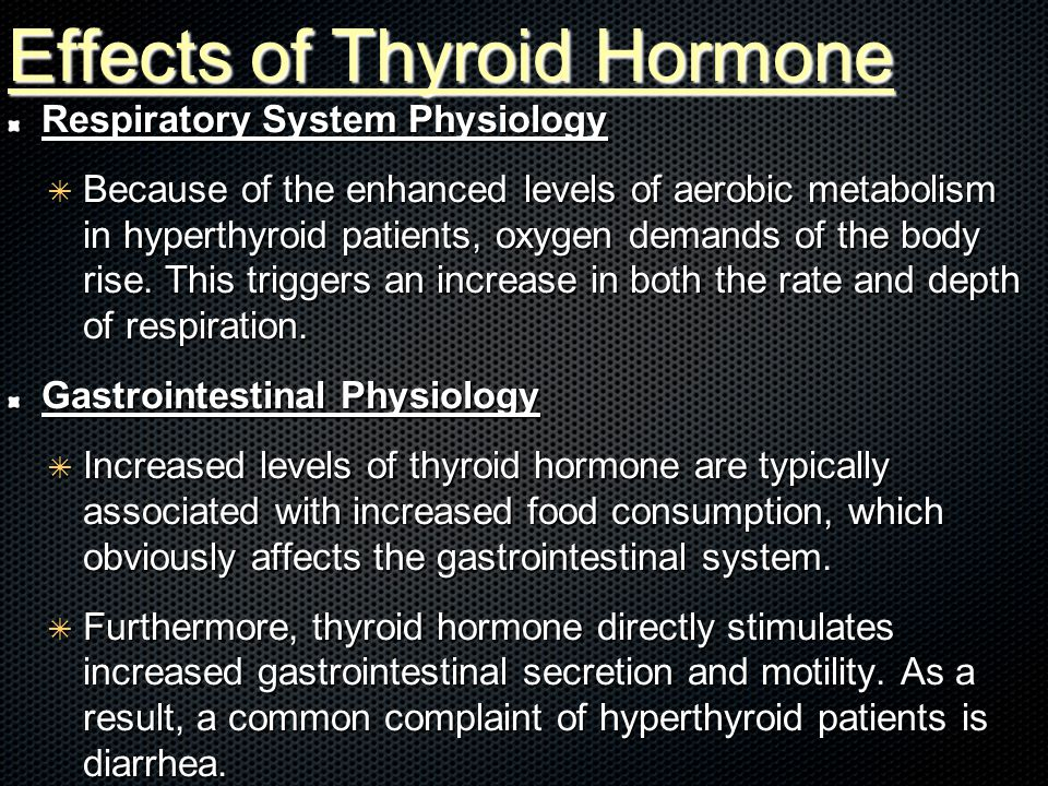 Effects of Thyroid Hormone Respiratory System Physiology ✴ Because of the enhanced levels of aerobic metabolism in hyperthyroid patients, oxygen demands of the body rise.