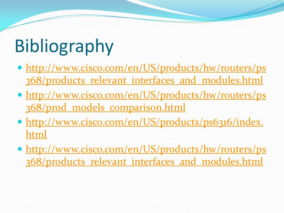 Bibliography http://www.cisco.com/en/US/products/hw/routers/ps 368/products_relevant_interfaces_and_modules.html http://www.cisco.com/en/US/products/h