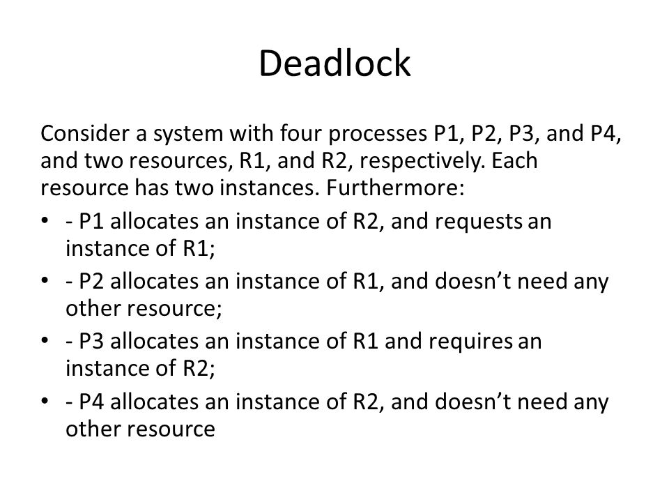 Deadlock Consider a system with four processes P1, P2, P3, and P4, and two resources, R1, and R2, respectively.