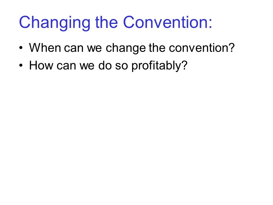 Changing the Convention: When can we change the convention How can we do so profitably