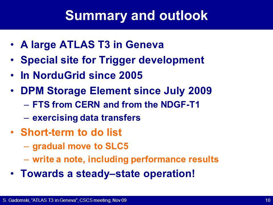 Summary and outlook A large ATLAS T3 in Geneva Special site for Trigger development In NorduGrid since 2005 DPM Storage Element since July 2009 –FTS f