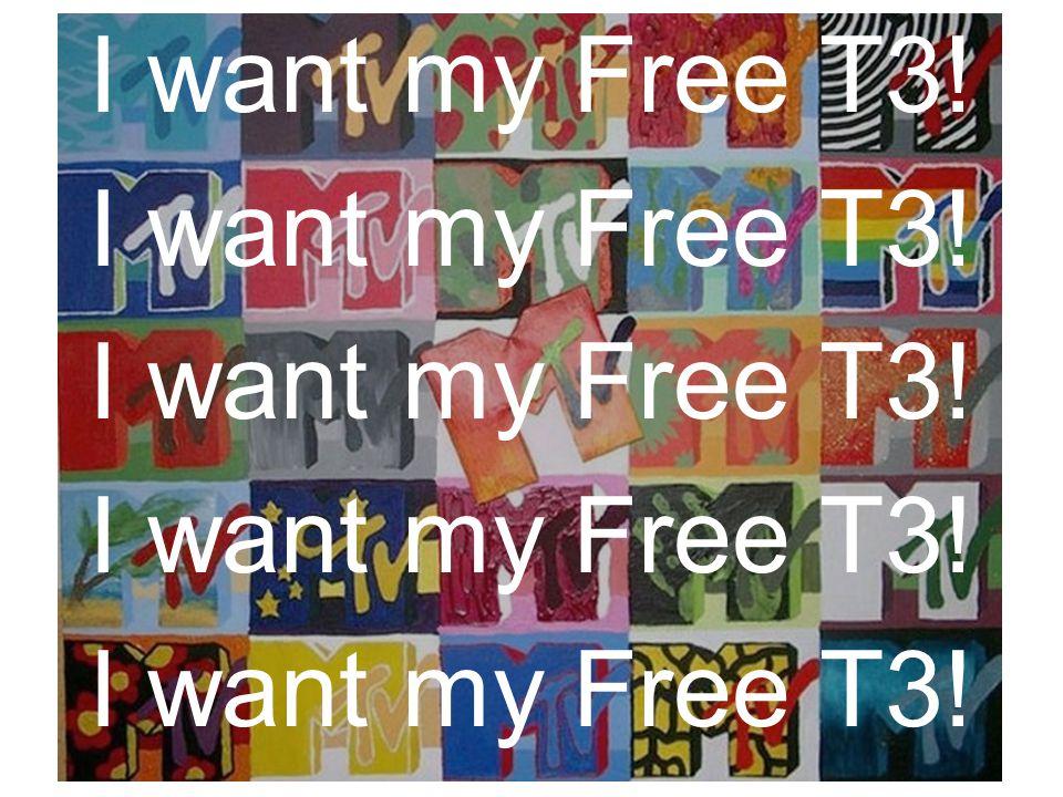 I want my Free T3!