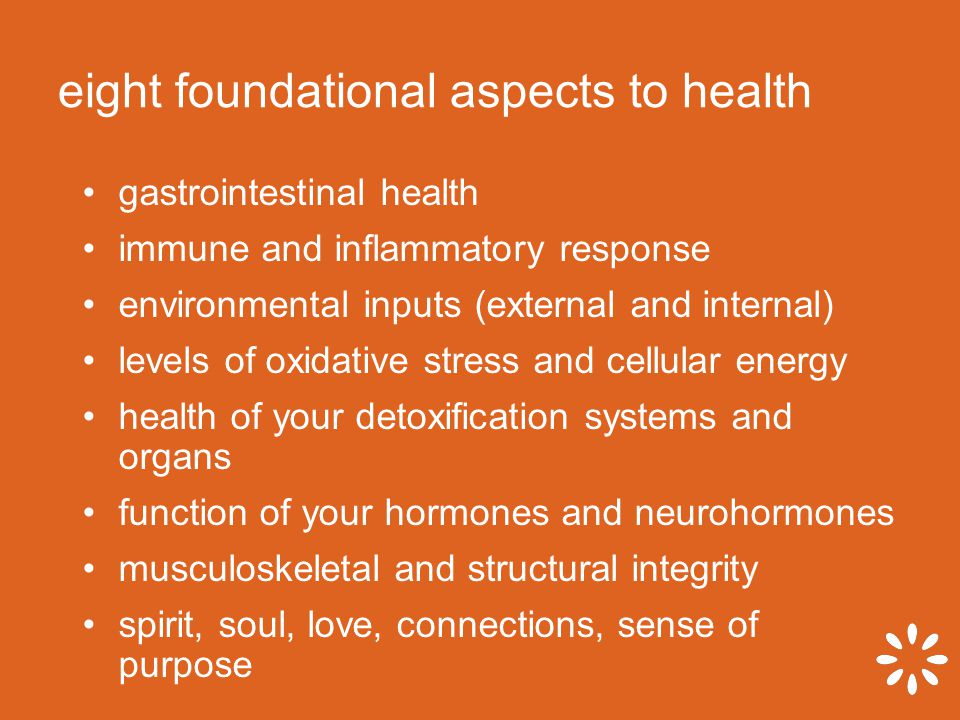 eight foundational aspects to health gastrointestinal health immune and inflammatory response environmental inputs (external and internal) levels of o