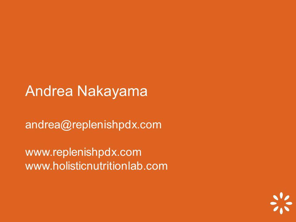 Andrea Nakayama andrea@replenishpdx.com www.replenishpdx.com www.holisticnutritionlab.com