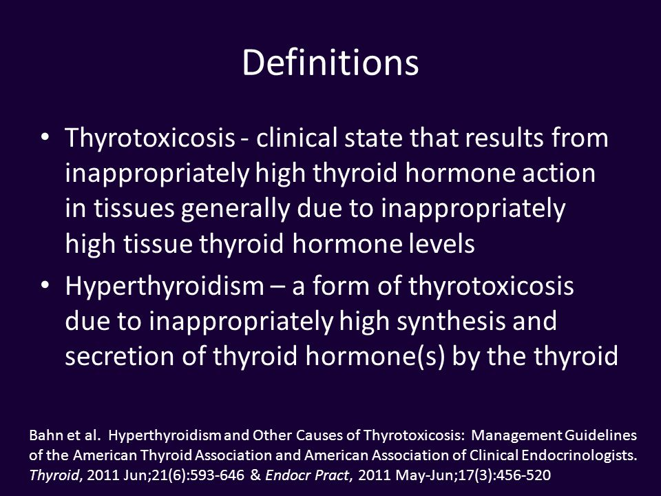 Definitions Thyrotoxicosis - clinical state that results from inappropriately high thyroid hormone action in tissues generally due to inappropriately