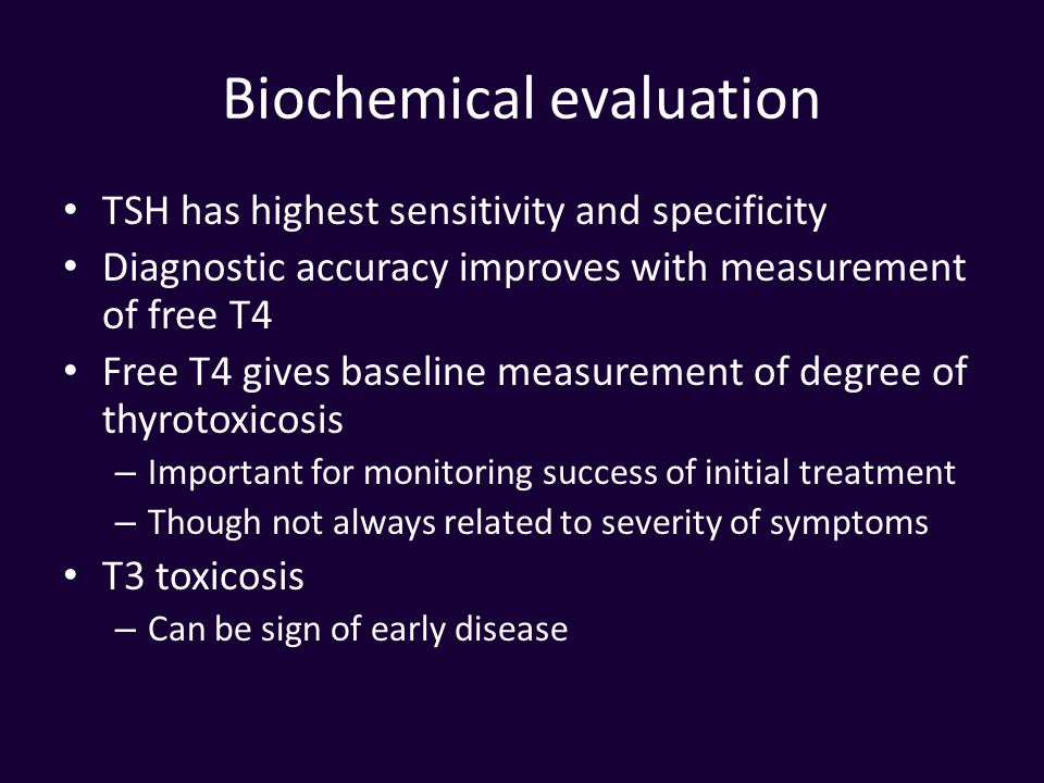 Biochemical evaluation TSH has highest sensitivity and specificity Diagnostic accuracy improves with measurement of free T4 Free T4 gives baseline mea